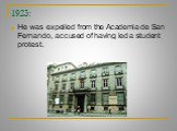 1923: He was expelled from the Academia de San Fernando, accused of having led a student protest.