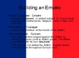 Building an Empire. A New European Empire Napoleon annexed, or added outright to France lands including the Netherlands, Belgium, parts of Italy and Germany. The Battle of Trafalgar French naval defeat at the hands of the British. The Continental System Economic warfare waged against the British by