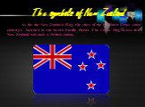 As for the New Zealand Flag, the stars of the Southern Cross show country's location in the South Pacific Ocean. The Union Flag shows that New Zealand was once a British colony.