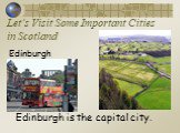 Let's Visit Some Important Cities in Scotland. Edinburgh Edinburgh is the capital city.