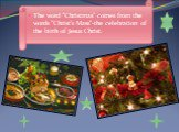 """The word """"Christmas"""" comes from the words """"Christ's Mass""""-the celebration of the birth of Jesus Christ."""