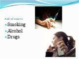 And of course Smoking Alcohol Drugs