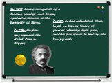 By 1908, he was recognized as a leading scientist, and he was appointed lecturer at the University of Berne. In 1911, he had calculated that, based on his new theory of general relativity, light from another star would be bent by the Sun's gravity. In 1921, Einstein was awarded the Nobel Prize in Ph