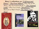 """Henry's collections are """"Cabbages and Kings"""", """"The Four Million"""" (The Gift of the Magi, The Furnished Room""""), """"The Trimmed Lamp"""" (The Last Leaf), """"Whirligigs"""" (The Ransom of Red Chief), """"The Heart of the West""""."""