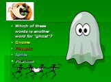 "Which of these words is another word for ""ghost""? Gnome Phoenix Sprite Phantom"