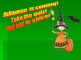Halloween is coming! Take the quiz! Get set to shiver