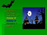 What day is Halloween celebrated on? October 30 October 31 November 1 March 31