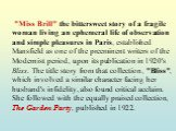 """Miss Brill"" the bittersweet story of a fragile woman living an ephemeral life of observation and simple pleasures in Paris, established Mansfield as one of the preeminent writers of the Modernist period, upon its publication in 1920's Bliss. The title story from that collection, ""Bli"