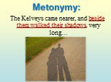 The Kelveys came nearer, and beside them walked their shadows, very long…