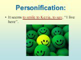 """Personification: It seems to smile to Kezia, to say, """"I live here""""."""