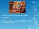 How do you celebrate new year holidays? Do you know when the Old New Year is celebrated?