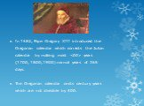 In 1582, Pope Gregory XIII introduced the Gregorian calendar which corrects the Julian calendar by making most  years (1700, 1800, 1900) normal years of 365 days. The Gregorian calendar omits century years which are not divisible by 400.