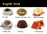 English food Porridge Chicken soup with onion Bacon and eggs Tea with milk Pudding Toast and jam