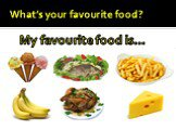 What's your favourite food? My favourite food is…