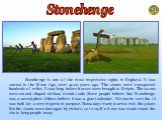 Stonehenge is one of the most impressive sights in England. It was started in the Stone Age, over 4000 years ago. The stones were transported hundreds of miles. It was long before horses were brought to Britain. The stones were cut and shaped without metals tools. Some people believe that Stonehenge