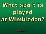 What sport is played at Wimbledon?