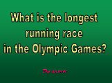 What is the longest running race in the Olympic Games?