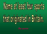 Name at least four sports that originated in Britain.