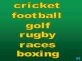 cricket football golf rugby races boxing