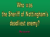 Who was the Sheriff of Nottingham's deadliest enemy?