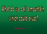 What do we call a mountain which could erupt?