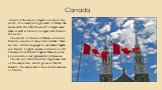 Canada is the second largest country in the world. It is nearly as big as small of Europe. She shares with the USA the world's largest seven lakes, as well as Canada's longest river three in the world. The capital of Canada is Ottawa. In Canada there are people of many nationalities. There are two o