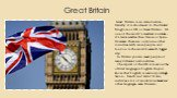 Great Britain. Great Britain is an island nation. Usually it is shortened to the United Kingdom or UK or Great Britain. It's one of the world's smallest countries - it's twice smaller than France or Spain. However, there are only nine other countries with more people, and London is the world's seven