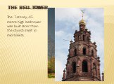 The bell-tower. The 7-storey, 45-metre high bell-tower was built later than the church itself in mid-1690s.