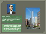 The Willis Tower is the tallest building in the Western Hemisphere at 110 stories high. It's no wonder that President Barack and Michelle Obama – and nearly three million others – call Chicago home.