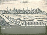 This is the engraving of Saratov in XVII century by Adam Olearius, German scientist and traveller