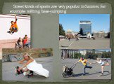 Street kinds of sports are very popular in Saratov, for example rolling, base-jumping.