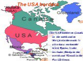 The USA borders on Canada in the north and on Mexico in the south. It also has a sea-boarder with Russia. It also includes Alaska in the north and Hawaii in the Pacific Ocean. The USA borders.
