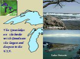 Lake Ontario Lake Michigan. The Great lakes on the border with Canada are the largest and deepest in the USA.