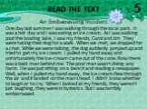 Read the text. An Embarrassing Incident One day last summer I was walking through the local park. It was a hot day and I was eating an ice cream. As I was walking past the boating lake, I saw my friends, Carol and Jim. They were taking their dog for a walk. When we met, we stopped for a chat. While