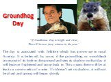 """Groundhog Day. """"If Candlemas Day is bright and clear, There'll be twa (two) winters in the year."""" The day is associated with folklore which has grown up in rural America. It is believed, by some, if the groundhog, or woodchuck comes out of its hole in the ground and sees its shadow on that day"""