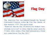 """Flag Day. The American Flag was adopted through the Second Continental Congress within the First Flag Quality of June fourteen, 1777. The quality read: """"Resolved, that the flag of America be thirteen lines, alternate red as well as white; that the actual union be 13 stars, white inside a blue field"""