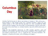 Columbus Day. Columbus Day first became an official state holiday in Colorado in 1906, and became a federal holiday in 1937, though people have celebrated Columbus' voyage since the colonial period. In 1792, New York City and other U.S. cities celebrated the 300th anniversary of his landing in the N