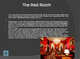 The Red Room. The Red Room received its name in the 1840s from its vivid color scheme, made all the more striking by its small size. While many First Families have enjoyed the room, two first ladies in particular made special use of it:    Beginning in 1809, First Lady Dolley Madison held Wednesday