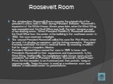 Roosevelt Room. The window-less Roosevelt Room occupies the original site of the president's office, built in 1902 during President Theodore Roosevelt's expansion of the White House. Seven years later, when the West Wing was expanded and the Oval Office was built, the room became a part of two waiti