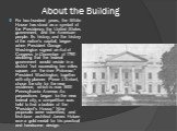 About the Building. For two hundred years, the White House has stood as a symbol of the Presidency, the United States government, and the American people. Its history, and the history of the nation's capital, began when President George Washington signed an Act of Congress in December of 1790 declar