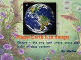 Planet Earth is in danger. Nature - the only book where every page is full of deep content. By Goethe