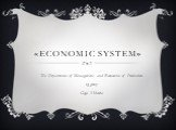 «Economic system». The Department of Management and Economics of Production 13 group Goga Viktoria