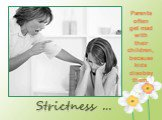 Strictness …. Parents often get mad with their children, because kids disobey them.
