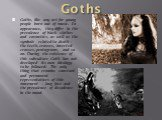 Goths. Goths, like any art for young people born out of music. In appearance, they differ in the prevalence of black clothes and cosmetics, as well as the symbols related to death - the teeth, crosses, inverted crosses, pentagrams, and so on. During the existence of this subculture Goth has not deve