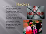 Hacker. Hacker subculture is one of the newest areas of our millennium. Typically, these are people who masterfully owned computers. In appearance it is difficult to determine in the street. Most of them prefer to sit at home on the computer, rather than spend time in the company of their peers on t