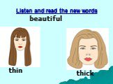 Listen and read the new words beautiful thin thick