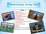 """""""Television in my life"""". Cliches: As for me… As far as I know… As far as I'm concerned… In my opinion… I think (suppose, believe)… To my mind… I personally think… If I'm not mistaken… On one hand… On the other hand… I (dis)agree that… First of all…Secondly… Besides… Moreover… In conclusion I'd like"""