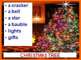 CHRISTMAS TREE. a cracker a bell a star a bauble lights gifts