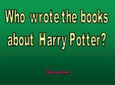 Who wrote the books about Harry Potter?