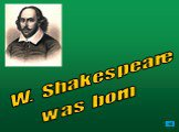 W. Shakespeare was born